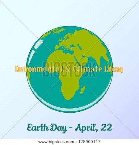 Background with globe and lettering in simple cartoon style for World Earth Day. Environmental and Climate Literacy. Vector illustration, card, banner, poster, calendar or placard template. April 22. Holiday Collection.