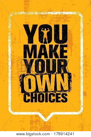 You Make Your Own Choices. Inspiring Workout and Fitness Gym Motivation Quote. Creative Vector Typography Grunge Poster Concept