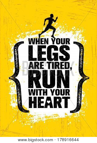 When Your Legs Are Tired, Run With Your Heart. Inspiring Half Marathon Sport Motivation Quote. Creative Vector Typography Grunge Banner Concept
