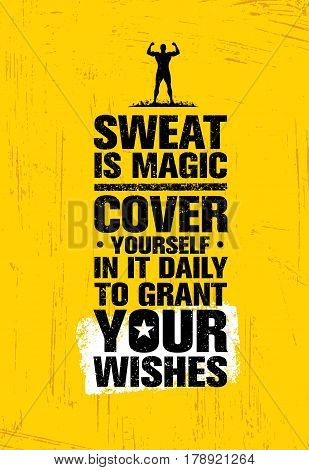 Sweat Is Like Magic. Cover Yourself In It Daily To Grant Your Wishes. Train Hard Fitness Workout Motivation Quote On Rough Textured Background