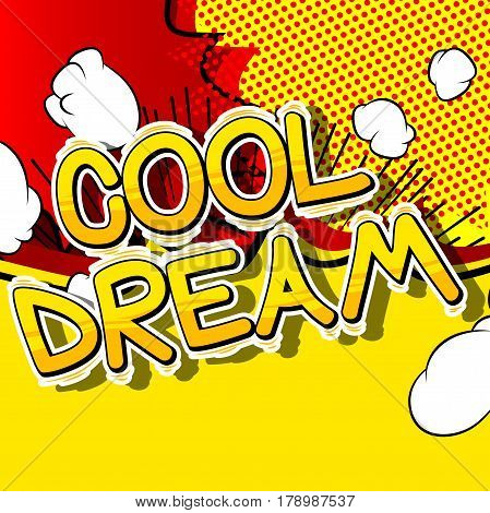 Cool Dream - Comic book style word on abstract background.