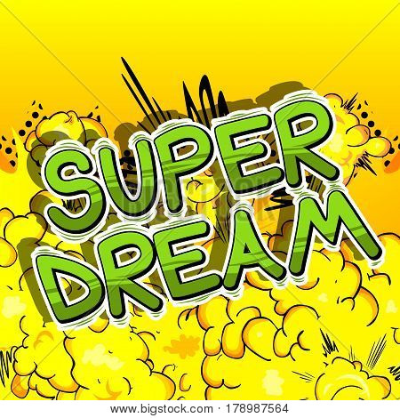 Super Dream - Comic book style word on abstract background.