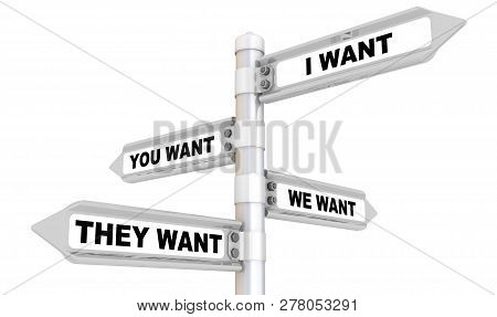 Disagreement. Road Sign With Text - I Want; You Want; We Want; They Want Directed In Different Direc