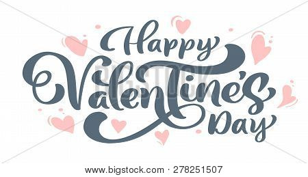 Calligraphy Phrase Happy Valentine S Day With Hearts. Vector Valentines Day Hand Drawn Lettering. He