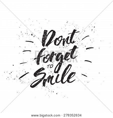 Inspirational Hand Drawn Quote Made With Ink And Brush. Lettering Design Element Says Dont Forget To