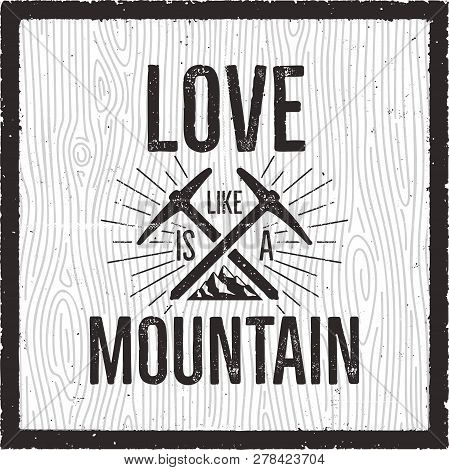 Outdoors Logo Emblem. Vintage Hand Drawn Mountains Travel Badge. Featuring Love Is Like A Mountain Q