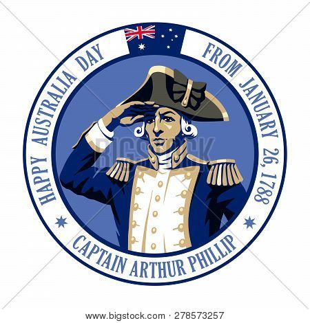 Happy Australia Day. Vector Portrait Of Royal Navy Captain Arthur Fillip Who Founded The British Col