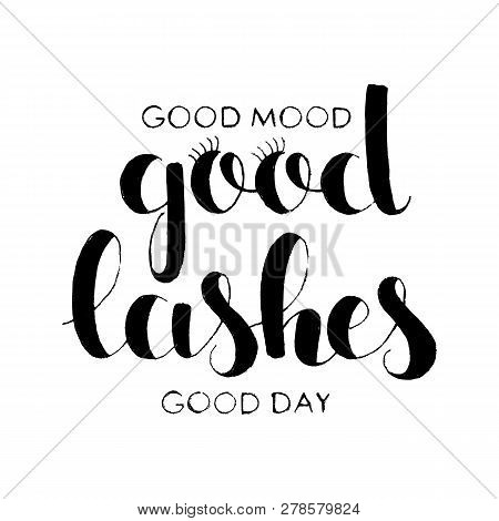 Good Lashes, Good Mood, Good Day Hand Lettering. Modern Vector Hand Drawn Calligraphy Isolated On Wh