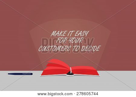 Word Writing Text Make It Easy For Your Customers To Decide. Business Concept For Give Clients Good