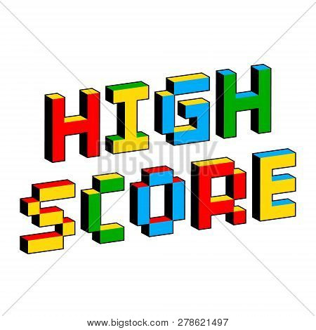 High Score Text In Style Of Old 8-bit Video Games. Vibrant Colorful 3d Pixel Letters. Creative Digit