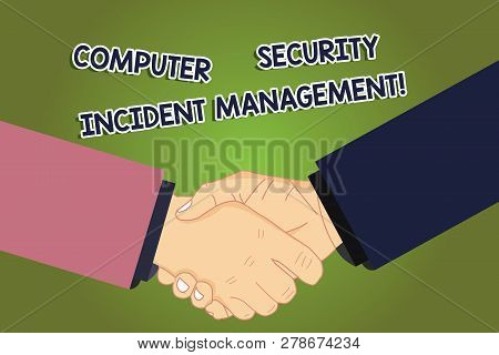 Conceptual hand writing showing Computer Security Incident Management. Business photo showcasing Safe cyber technology analysisaging Hu analysis Shaking Hands on Agreement Sign of Respect. poster