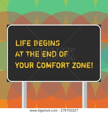 Word Writing Text Life Begins At The End Of Your Comfort Zone. Business Concept For Make Changes Evo