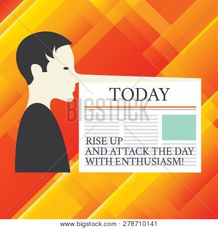 Writing note showing Rise Up And Attack The Day With Enthusiasm. Business photo showcasing Be enthusiast inspired motivated Man with a Very Long Nose like Pinocchio a Blank Newspaper is attached. poster
