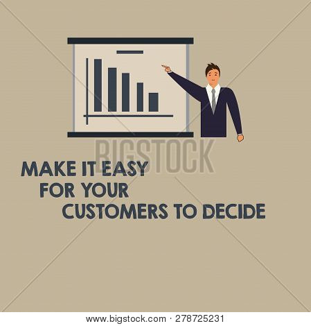 Writing Note Showing Make It Easy For Your Customers To Decide. Business Photo Showcasing Give Clien