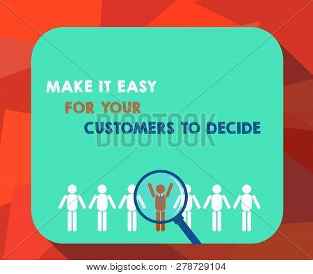Word writing text Make It Easy For Your Customers To Decide. Business concept for Give clients good special options Magnifying Glass Over Chosen Man Figure Among the Hu analysis Dummies Line Up. poster