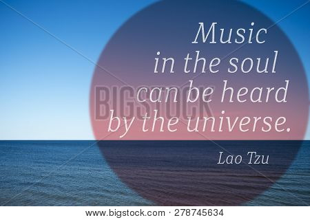 Music In The Soul Can Be Heard By The Universe - Quote Of Ancient Chinese Philosopher Lao Tzu  Print