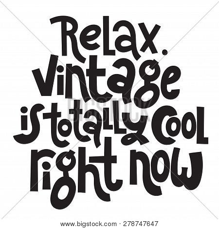 Relax Vintage Is Totally Cool Right Now. Funny, Comical Birthday Slogan Stylized Typography. Social
