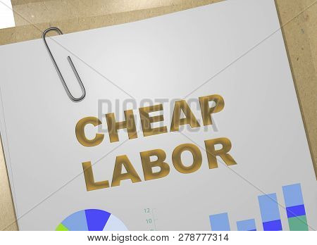 3d Illustration Of Cheap Labor Title On Business Document