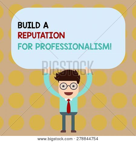 Conceptual Hand Writing Showing Build A Reputation For Professionalism. Business Photo Showcasing Be