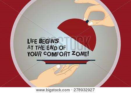 Conceptual Hand Writing Showing Life Begins At The End Of Your Comfort Zone. Business Photo Text Mak