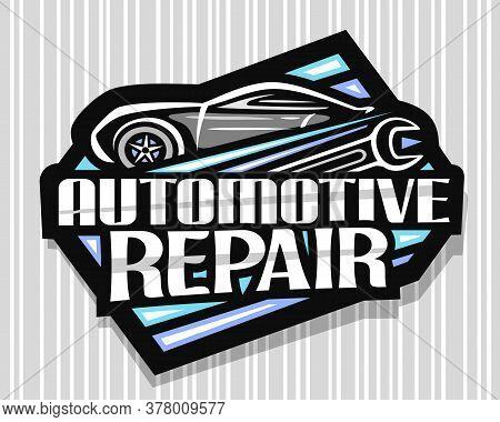 Vector Logo For Automotive Repair, Dark Decorative Sign Board With Simple Outline Vehicle And Black
