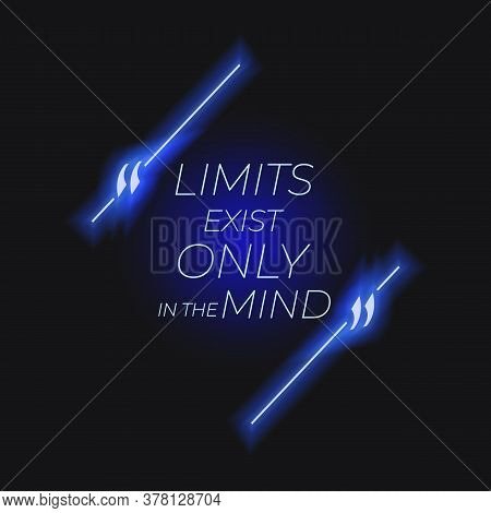 Vector Motivation Neon Sign, Limits Exist Only In The Mind, Blue Colorful Illustration, Motivation Q