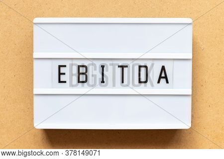 Lightbox With Word Ebitda (abbreviation Of Earnings Before Interest, Taxes, Depreciation And Amortiz