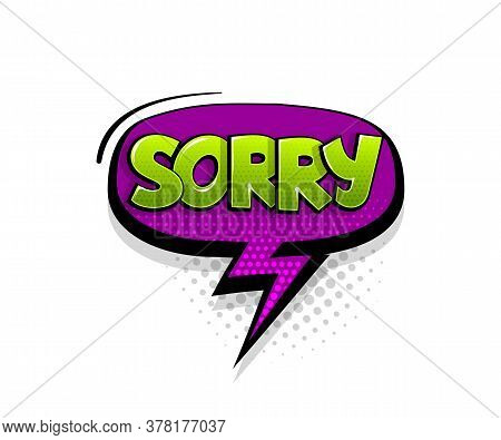 Comic Text Sorry On Speech Bubble Cartoon Pop Art Style. Colorful Halftone Speak Bubble Cloud Backgr