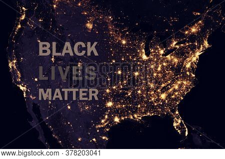 Black Lives Matter Slogan On Us Night Map, Global Satellite Photo. Protest Marches And Riots Against
