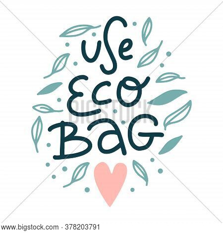 Use Eco Bag Print With Lettering Vector Illustration. Template With Hand Drawn Inscription In Green
