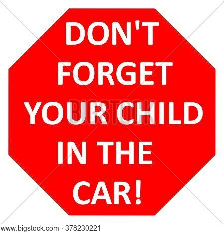 Don't Forget Your Child In The Car! Sign Concept Illustration