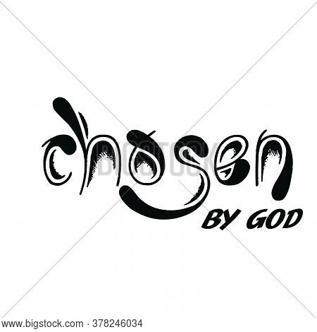 Chosen By God, Christian Faith, Typography For Print Or Use As Poster, Card, Flyer Or T Shirt