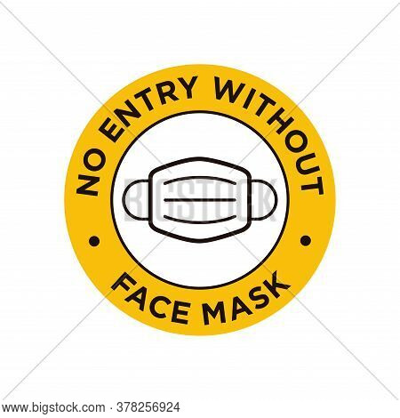 No Entry Without Face Mask Icon. Round And Yellow Symbol About Mandatory Use Of Face Mask To Prevent