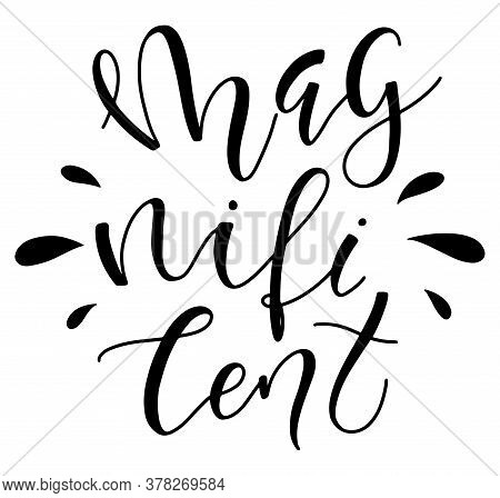Magnificent Black Text Isolated On White Background. Lettering Calligraphy For Posters, Photo Overla