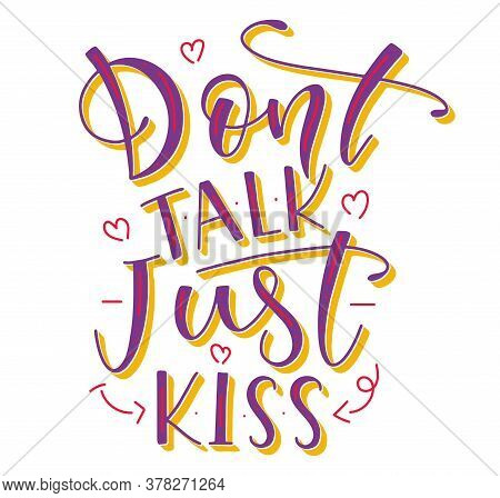 Dont Talk Just Kiss Colored Vector Illustration. Motivational Calligraphy Poster For Valentines Day
