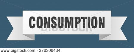 Consumption Ribbon. Consumption Isolated Band Sign. Consumption Banner