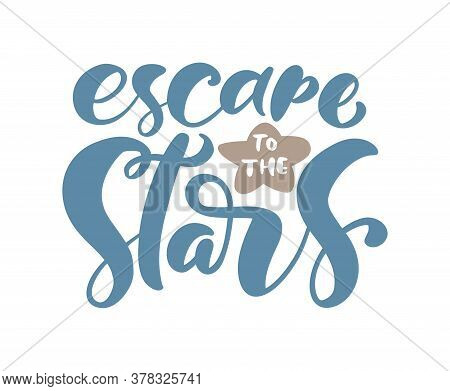 Escape To The Stars. Hand Drawn Vector Motivation Dreams Quote Of Turquoise Ink. It Can Be Used For