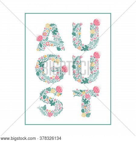 August Hand Drawn Lettering Text. Summer Month Vector With Flowers And Leaves. Decoration Floral. Il