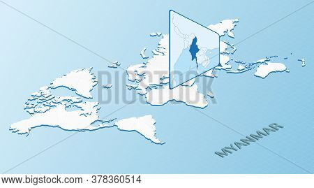 World Map In Isometric Style With Detailed Map Of Myanmar. Light Blue Myanmar Map With Abstract Worl