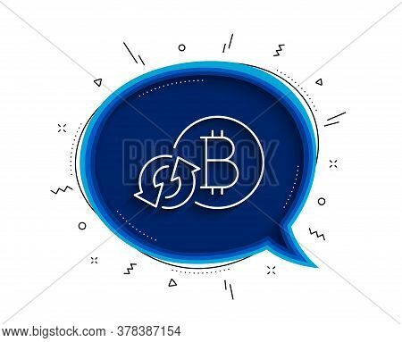 Bitcoin Line Icon. Chat Bubble With Shadow. Refresh Cryptocurrency Coin Sign. Crypto Money Symbol. T