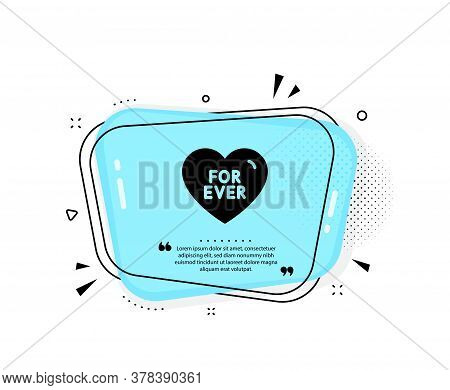 For Ever Icon. Quote Speech Bubble. Sweet Heart Sign. Valentine Day Love Symbol. Quotation Marks. Cl
