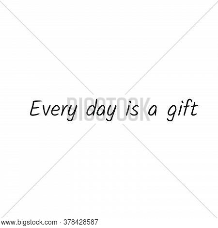 Every Day Is A Gift, Biblical Phrase, Typography For Print Or Use As Poster, Card, Flyer Or T Shirt
