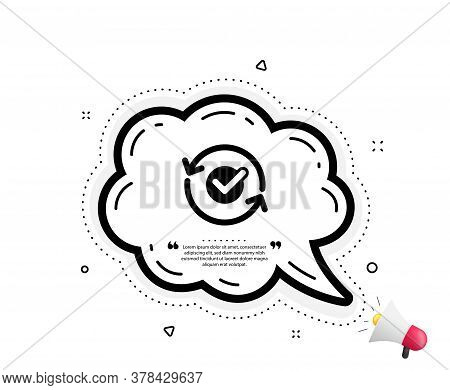 Approved Icon. Quote Speech Bubble. Accepted Or Confirmed Sign. Refresh Symbol. Quotation Marks. Cla