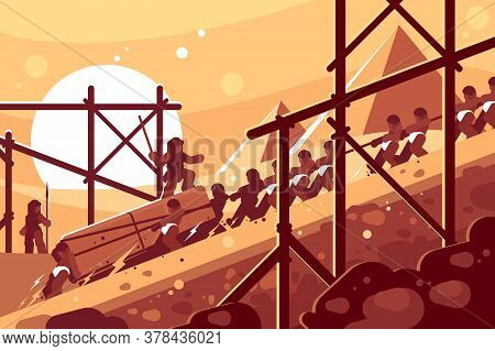 Construction Of Egyptian Pyramids. Slaves Move Blocks