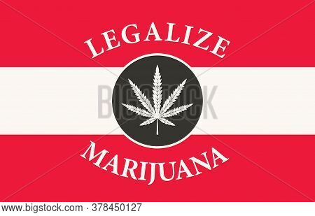Banner In The Form Of The Austrian Flag With A Leaf Of Hemp. The Concept Of Legalizing Marijuana, Ca