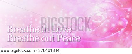 Breathe In Love Breathe Out Peace Meditation Rose Banner - Wide Pink Sparkling Translucent Rose Head