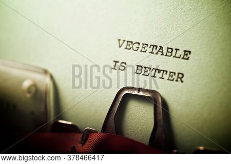 Vegetable is better phrase written with a typewriter.