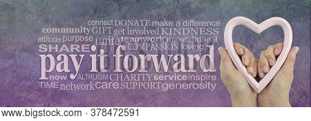 Pay It Forward With Your Heart Felt Love Word Cloud - Campaign Banner With Female Hands Holding A He