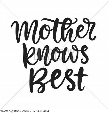 Mother Knows Best. Sarcastic Mama Phrase T Shirt Design