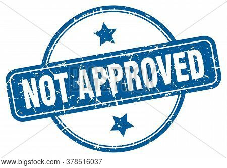 Not Approved Grunge Stamp. Not Approved Round Vintage Stamp